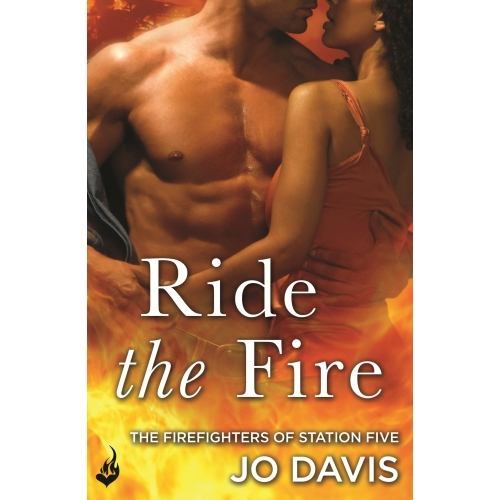 Ride the Fire: The Firefighters of Station Five Book 5