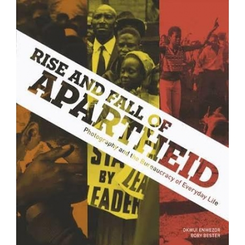 Rise and fall of Apartheid - Photography and the Bureaucracy of Everyday Life