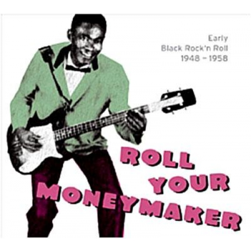 ROLL YOUR MONEYMAKER - EARLY BLACK ROCK'N'ROLL 1948-1958