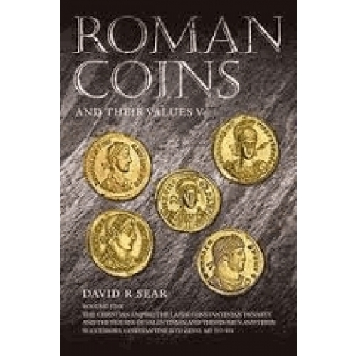 Roman Coins and Their Values - Volume 5, The Christian Empire: the Later Constantinian Dynasty and the Houses of Valentinian and Theodosius and Their Successors, Constantine II to Zeno, AD 337-491