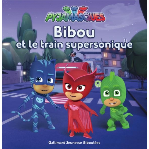 Les Pyjamasques Tome 6 - Bibou et le train supersonique