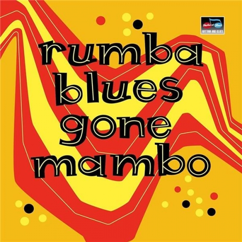 RUMBA BLUES GONE MAMBO - HOW LATIN MUSIC CHANGED RHYTHM & BLUES