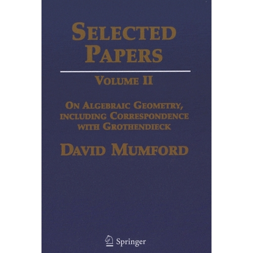 Selected Papers - Volume II : On Algebraic Geometry, Including Correspondence with Grothendieck