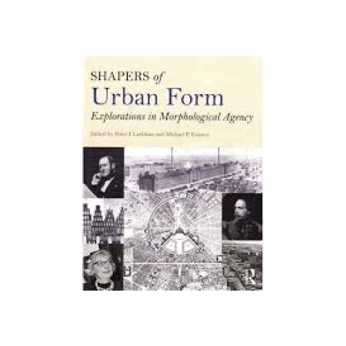 Shapers of Urban Form - Explorations of Morphological Agency
