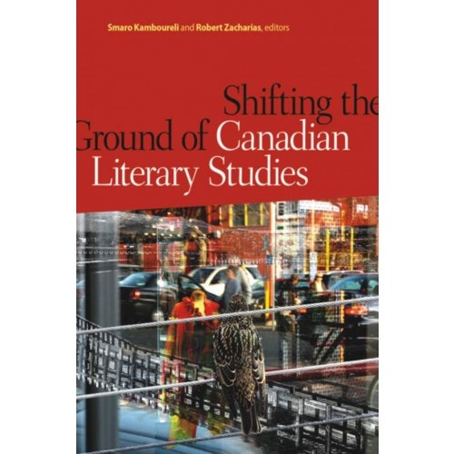 Shifting the Ground of Canadian Literary Studies