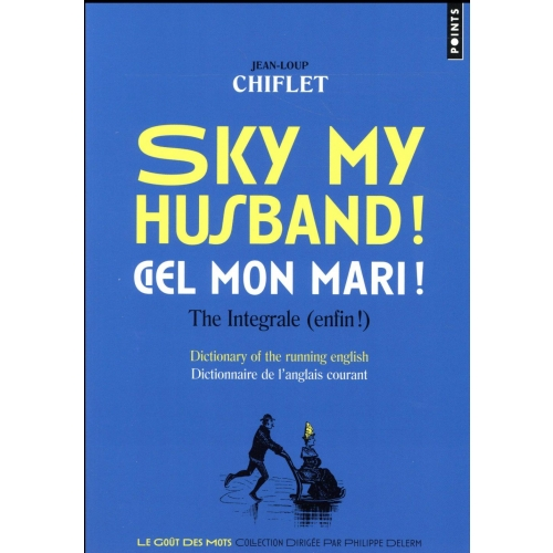 Sky my husband ! / Ciel mon mari ! The integrale (enfin !) - Dictionary of the running english / Dictionnaire de l'anglais courant