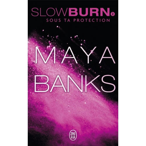 Slow Burn Tome 2 - Sous ta protection