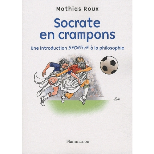 Socrate en crampons - Une introduction sportive à la philosophie