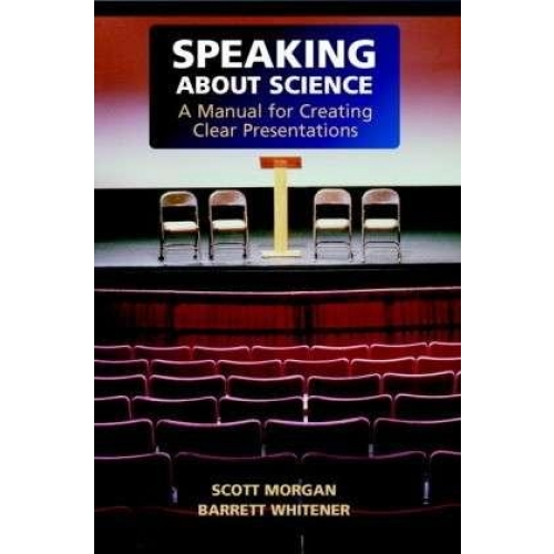 Speaking About Science : A Manual for Creating Clear Presentations