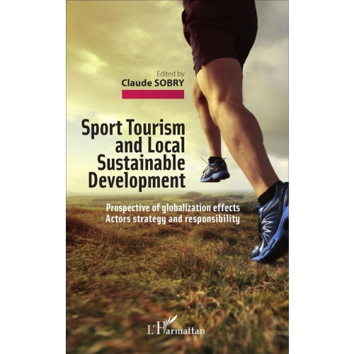 Sport Tourism and Local Sustainable Development - Prospective of globalization effects - Actors strategy and responsibility
