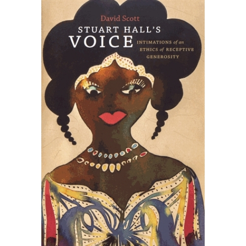 Stuart Hall's Voice - Intimations of an Ethics of Receptive Generosity