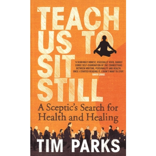 Teach us to sit still - A Sceptic's Search for Health and Healing