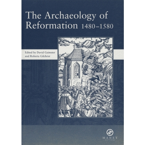 The Archaeology of Reformation 1480-1580
