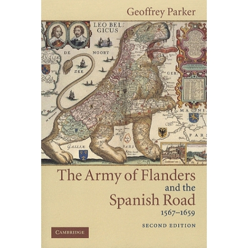 The Army of Flanders and the Spanish Road, 1567-1659 : The Logistics of Spanish Victory and Defeat in the Low Countries' Wars