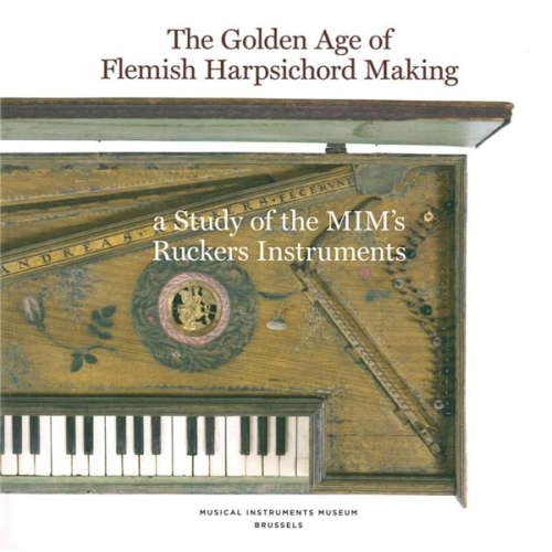 The Golden Age of Flemish Harpsichord Making - A Study of the MIM's Ruckers Instruments