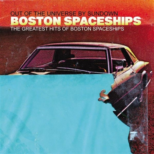 THE GREATEST HITS OF BOSTON SPACESHIPS (OUT OF THE UNIVERSE BY SUNDOWN)