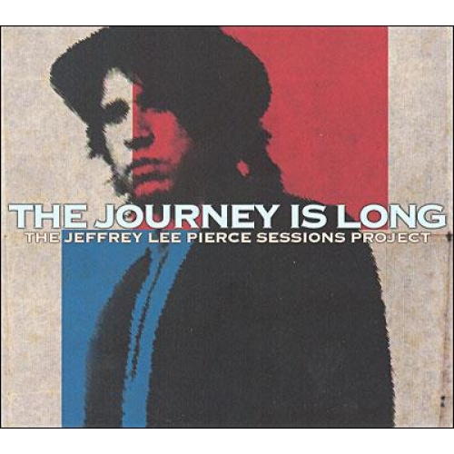 THE JEFFREY LEE PIERCE SESSION PROJECT : THE JOURNEY IS LONG /VOL.2