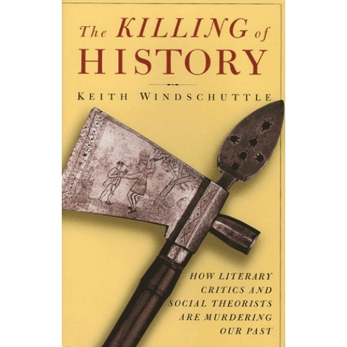 The Killing of History - How Litterary Critics and Social Theorists are murdering our past