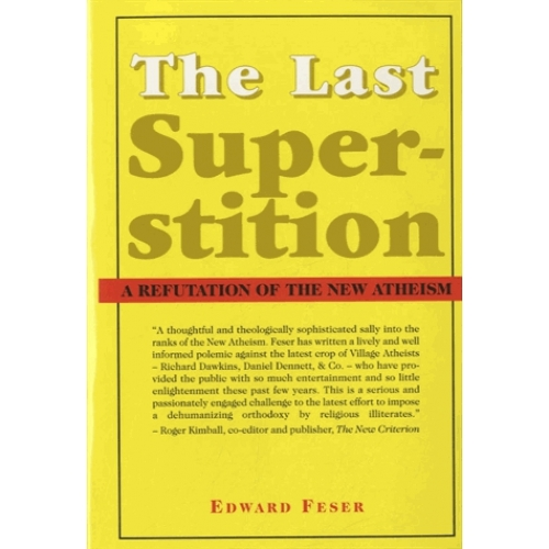 The Last Superstition - A Refutation of the New Atheism