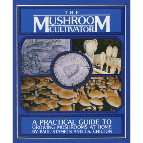 The Mushroom Cultivator - A Practical Guide for Growing Mushrooms at Home