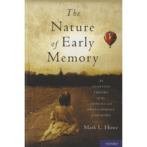 The Nature of Early Memory - An Adaptive Theory of the Genesis and Development of Memory