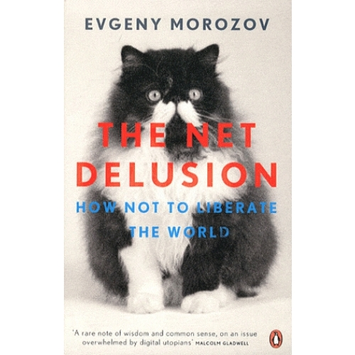 The Net Delusion - How Not to Liberate the World