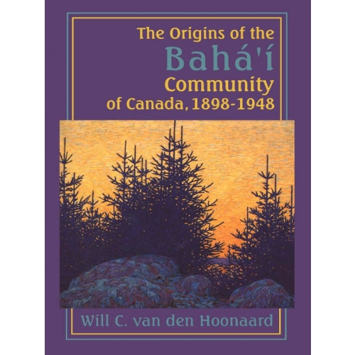 The Origins of the Bahá'í Community of Canada, 1898-1948