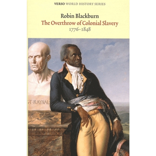 The Overthrow of Colonial Slavery - 1776-1848