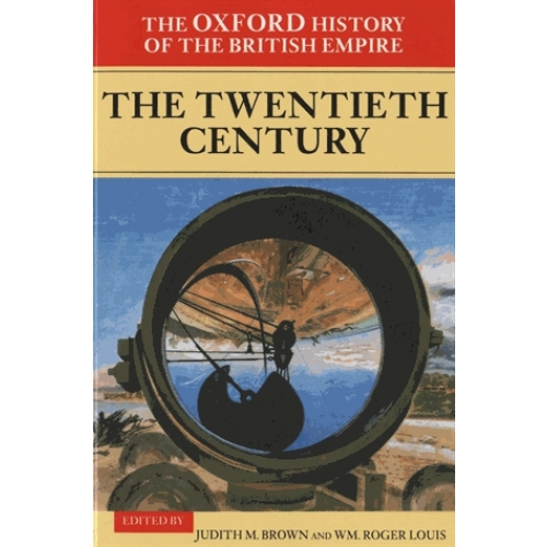 The Oxford History of the British Empire - The Twentieth Century