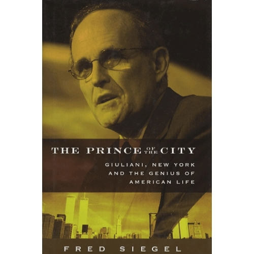 The Prince of the City - Giuliani, New York and the Genius of American Life
