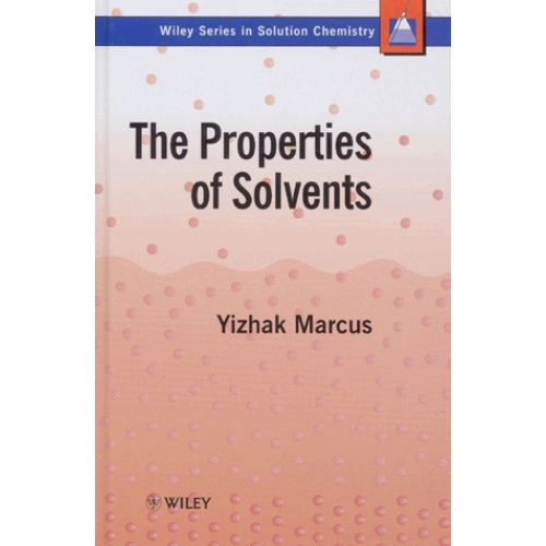 THE PROPERTIES OF SOLVENTS. Volume 4, Edition anglaise