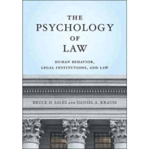 The Psychology of Law - Human Behavior, Legal Institutions, and Law