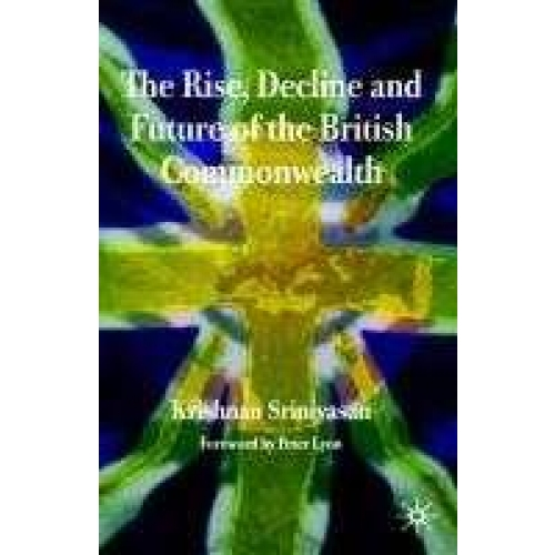 The Rise , Decline and Future of the British Commonwealth