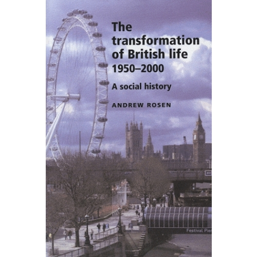 The Transformation of British Life 1950 - 2000 - A Social History