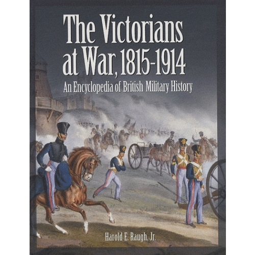 The Victorians at War, 1815-1914 : An Encyclopedia of British Military History