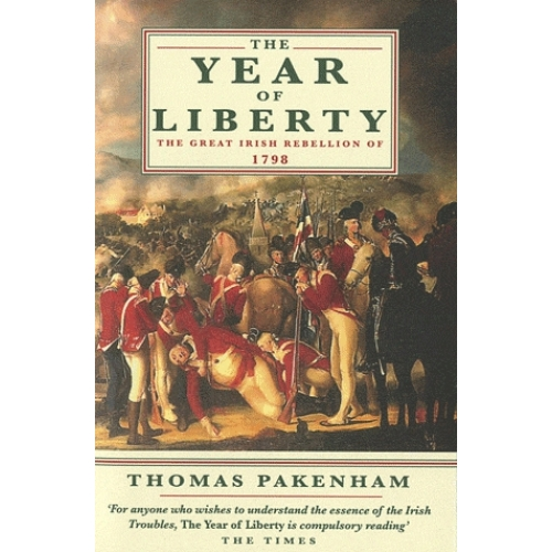 The Year of Liberty - The Story of the Great Irish Rebellion of 1798