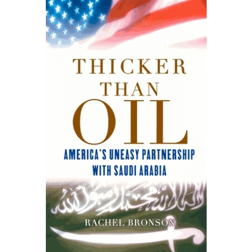 Thicker Than Oil - America's Uneasy Partnership with Saudi Arabia