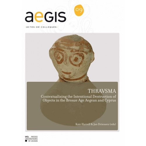 Thravsma - Contextualising the Intentional Destruction of Objects in the Bronze Age Aegean and Cyprus