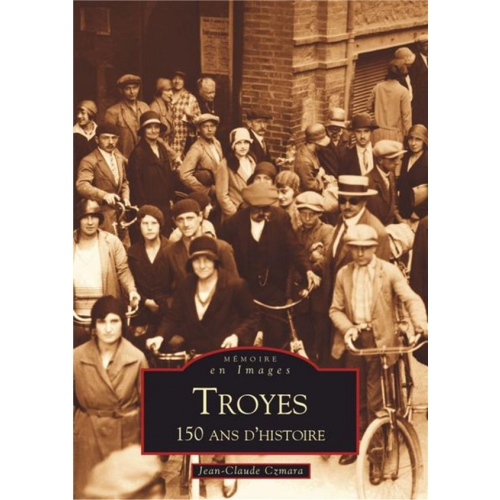 Troyes, 150 ans d'histoire