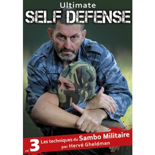 ULTIMATE SELF-DEFENSE, VOLUME 3 : LES TECHNIQUES DU SAMBO MILITAIRE