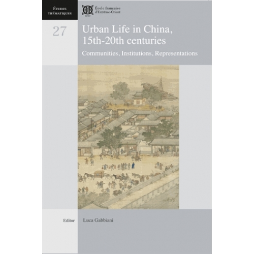 Urban Life in China, 15th-20th Centuries - Communities, Institutions, Representations