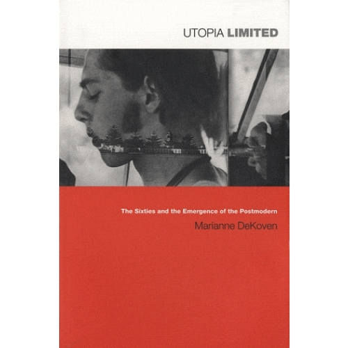 Utopia Limited - The Sixties and the Emergence of the Postmodern