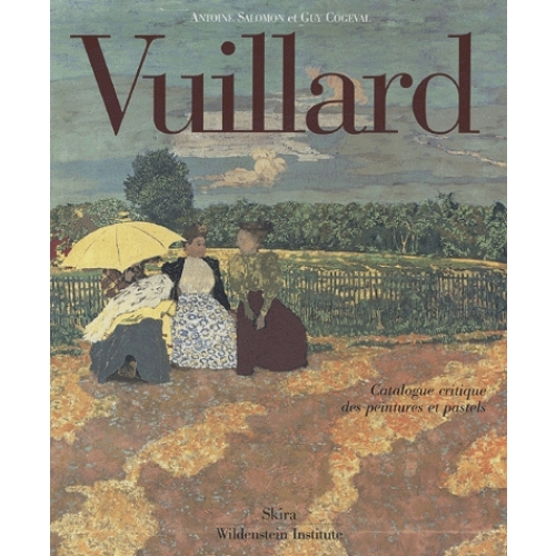 Vuillard - Le Regard innombrable Catalogue critique des peintures et pastels, 3 volumes