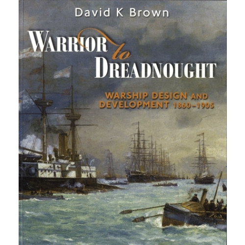 Warrior to Dreadnought - Warship and Development 1860-1905
