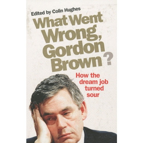 What Went Wrong, Gordon Brown ?