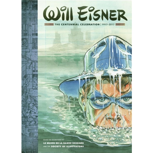 Will Eisner - The Centennial Celebration, 1917-2017 - Based on Exhibitions at Le Musée de la Bande dessinée and The Society of illustrators