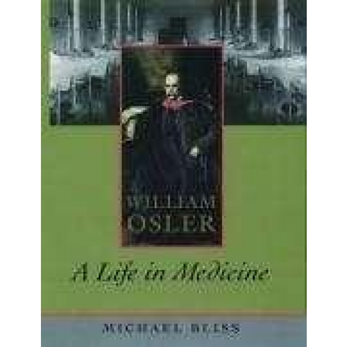 WILLIAM OSLER A LIFE IN MEDICINE