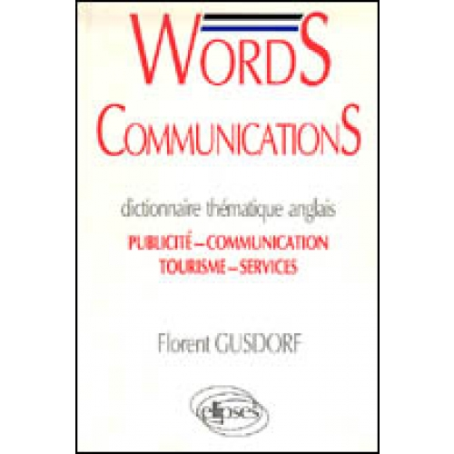 WORDS COMMUNICATIONS. DICTINNAIRE THEMATIQUE ANGLAIS. publicité-communication-tourisme-service