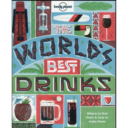 The World's Best Drinks - Where to Find them & How to Make them