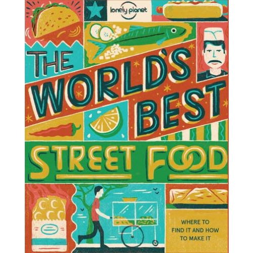 The World's Best Street Food - Where to Find it & How to Make it